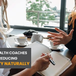 Read Along to know how health coaches help in reducing anxiety naturally.