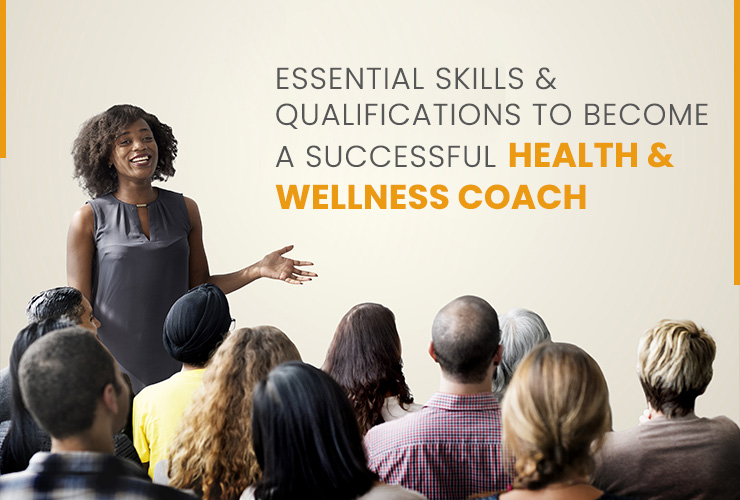 Essential Skills & Qualifications to Become a Successful Health & Wellness Coach