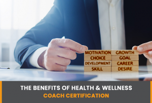 The Benefits Of Health & Wellness Coach Certification